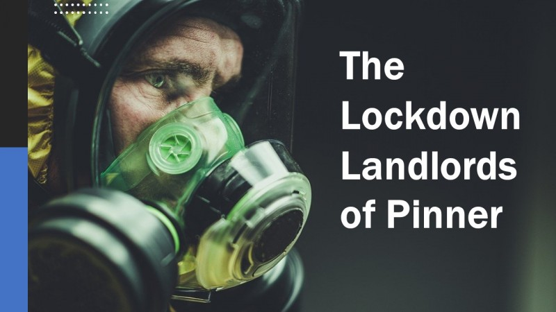 The Lockdown Landlords of Pinner